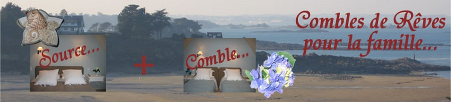 Les chambres d'hôtes Comble de Rêves et Source de Rêves s'associent pour vous permettre un séjour en famille confortable et convivial à Saint-Briac sur Mer en Haute-Bretagne Ille-et-Vilaine